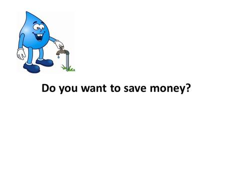 Do you want to save money?. reduce save invent increase turn off turn down turn on machine energy cost If so, try saving (1)______________ at home! Every.