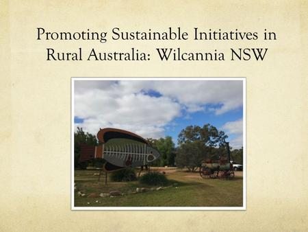 Promoting Sustainable Initiatives in Rural Australia: Wilcannia NSW.
