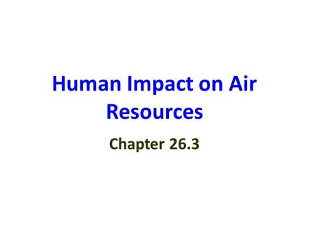 Human Impact on Air Resources Chapter 26.3. Global Impacts of Air Pollution A.Global Warming - Greenhouse Effect - a natural process in which atmospheric.