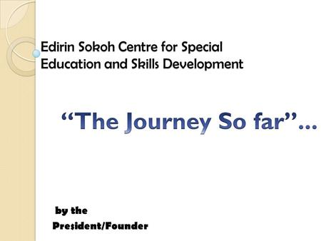 Edirin Sokoh Centre for Special Education and Skills Development by the President/Founder.