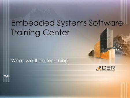 2011 Embedded Systems Software Training Center What well be teaching.