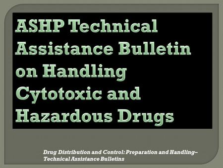 Drug Distribution and Control: Preparation and Handling– Technical Assistance Bulletins.