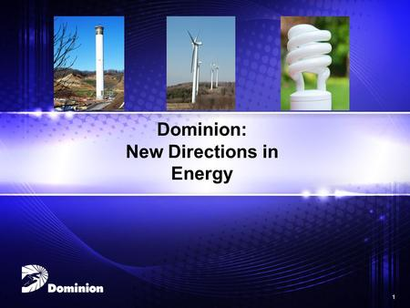 1 1 Dominion: New Directions in Energy. 2 2 About Dominion: Diverse Generation Mix Dominion Virginia Power.