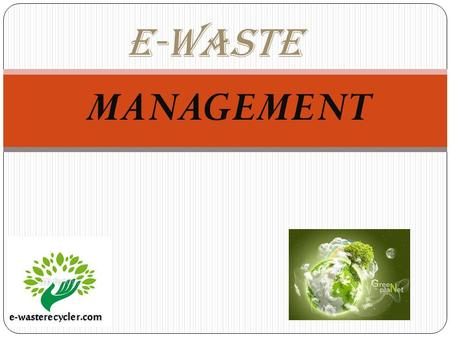 E-Waste MANAGEMENT. What is E-Waste E-waste means waste electrical and electronic equipment, whole or part or rejects from their manufacturing and repair.