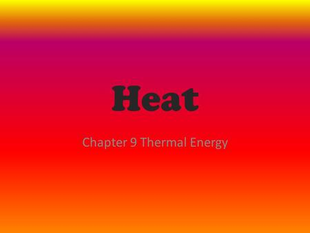 Heat Chapter 9 Thermal Energy. Kinetic and Potential Energy Kinetic energy- energy of motion potential energy – Is the certain amount of energy that Molecules.
