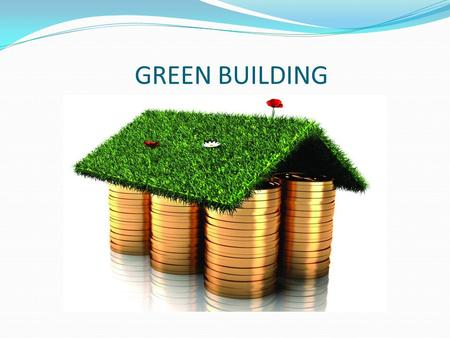 GREEN BUILDING. Refers to a structure and using process that is environmentally responsible and resource efficient throughout a buildings life cycle :