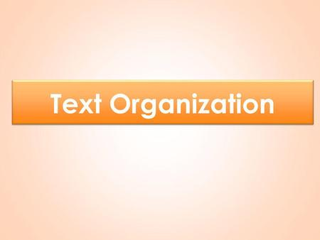 Text Organization. TEXT ORGANIZATION Sequencearranged in steps Question/Answerasks a question and gives the answer Comparison/Contrastcompares and contrasts.