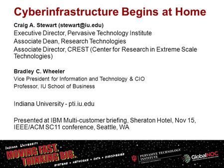 1 Cyberinfrastructure Begins at Home Craig A. Stewart Executive Director, Pervasive Technology Institute Associate Dean, Research Technologies.