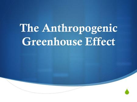 The Anthropogenic Greenhouse Effect. Anthropogenic: resulting from a human influence Increase of GH gases through human sources is causing an enhanced.