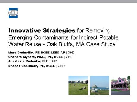 Innovative Strategies for Removing Emerging Contaminants for Indirect Potable Water Reuse - Oak Bluffs, MA Case Study Marc Drainville, PE BCEE LEED AP.