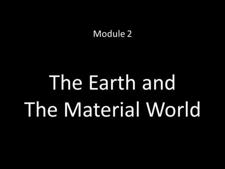 The Earth and The Material World Module 2. Internal Structure of the Earth.