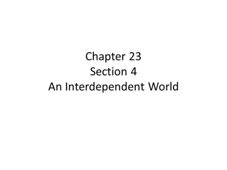 Chapter 23 Section 4 An Interdependent World. Globalism The idea that the world is becoming more linked and interdependent is called globalism. Americans.