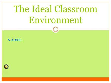 NAME: The Ideal Classroom Environment GOOD THINGS ABOUT THE CLASSROOM Good teaching aids such as Smartboard Good furniture Air-conditioned class Curtains.