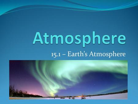 Atmosphere 15.1 – Earth's Atmosphere.