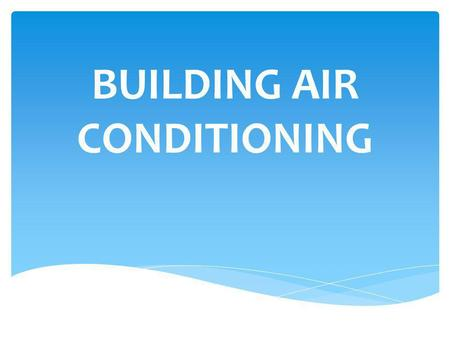 BUILDING AIR CONDITIONING. ZONING Components- Air Handler- controls air quantity, temperature, humidity, and quality (filters & circulates the air). Supply.
