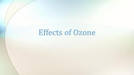 Effects of Ozone. Effects of Ozone Thinning on Humans As the amount of ozone in the stratosphere decreases, more UV light is able to pass through the.