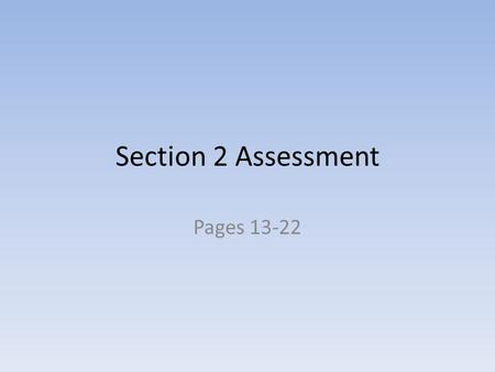 Section 2 Assessment Pages 13-22.