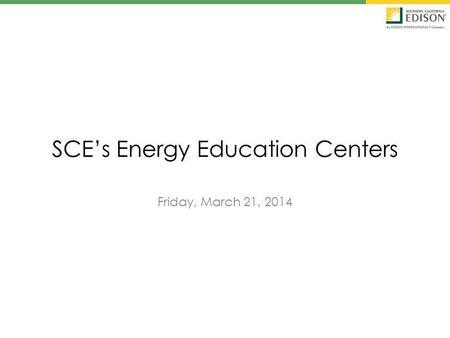SCEs Energy Education Centers Friday, March 21, 2014.