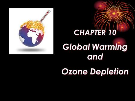 CHAPTER 10 Global Warming and Ozone Depletion.