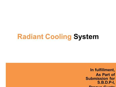 Radiant Cooling System In fulfillment, As Part of Submission for S.B.D.P-I, Pragya Gupta.