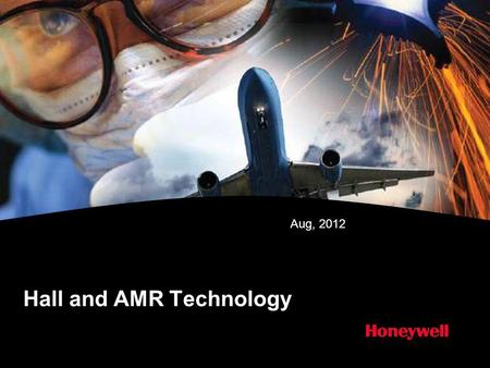 Hall and AMR Technology Aug, 2012. HONEYWELL - CONFIDENTIAL Copyright © 2011 Honeywell International Inc. All rights reserved. Agenda Basic theory Product.