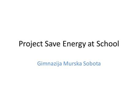 Project Save Energy at School Gimnazija Murska Sobota.