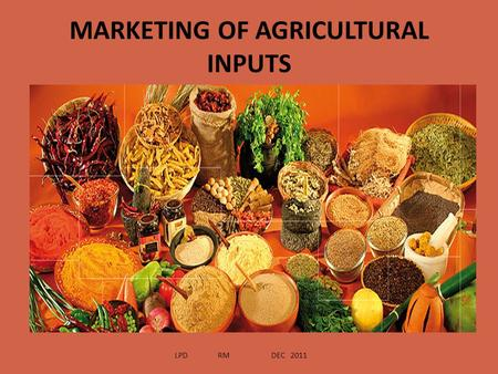 MARKETING OF AGRICULTURAL INPUTS LPD RM DEC 2011.