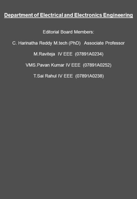 Department of Electrical and Electronics Engineering Editorial Board Members: C. Harinatha Reddy M.tech (PhD) Associate Professor M.Raviteja IV EEE (07891A0234)