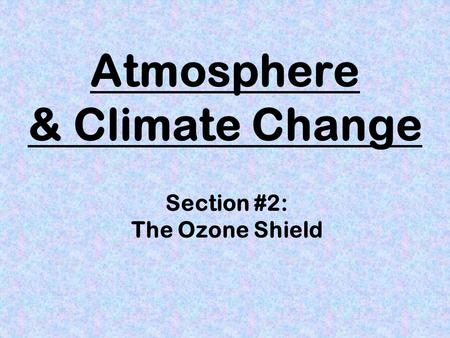 Atmosphere & Climate Change Section #2: The Ozone Shield.