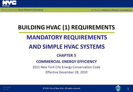 2011 NYCECC July 2011 BUILDING HVAC (1) REQUIREMENTS 1 CHAPTER 5 COMMERCIAL ENERGY EFFICIENCY 2011 New York City Energy Conservation Code Effective December.