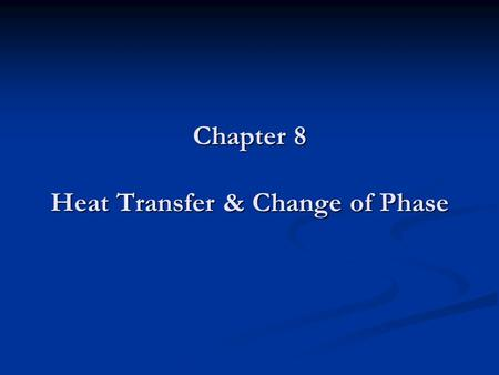 Chapter 8 Heat Transfer & Change of Phase. Heat Transfer How does the energy move from a hotter to a colder object? How does the energy move from a hotter.