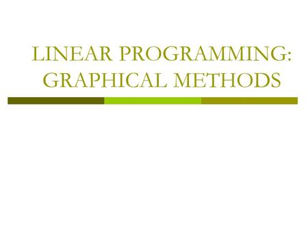 LINEAR PROGRAMMING: GRAPHICAL METHODS. 9. Linear Programming: Graphical Methods Linear programming (LP) is a mathematical technique designed to help managers.