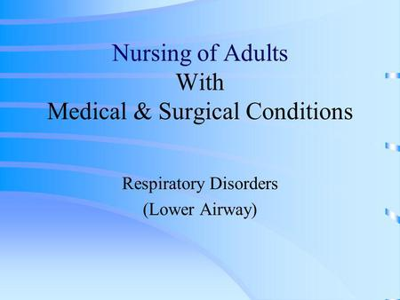 Nursing of Adults With Medical & Surgical Conditions Respiratory Disorders (Lower Airway)