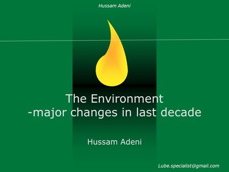 The Environment -major changes in last decade Hussam Adeni