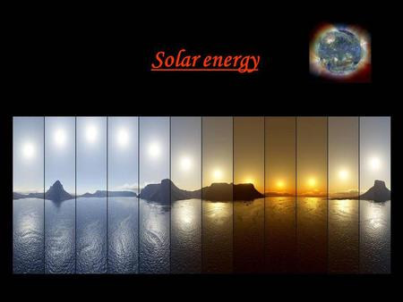 Solar energy. Introduction Solar energy is energy directly from the Sun. This energy drives the climate and weather and supports virtually all life on.