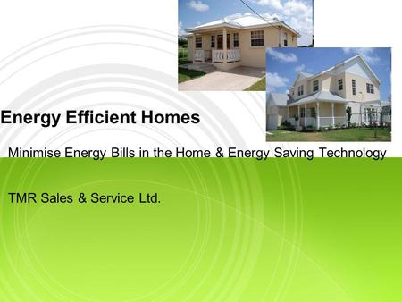 Energy Efficient Homes Minimise Energy Bills in the Home & Energy Saving Technology TMR Sales & Service Ltd.