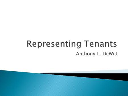 Anthony L. DeWitt. Typical Problems for Tenants Sources of Landlord Tenant Law Typical Fixes for Typical Problems Your mileage may vary and some restrictions.