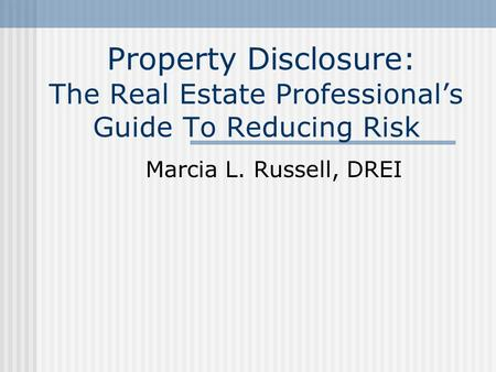 Property Disclosure: The Real Estate Professionals Guide To Reducing Risk Marcia L. Russell, DREI.