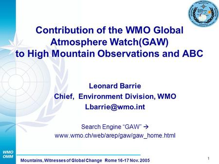 1 Mountains, Witnesses of Global Change Rome 16-17 Nov. 2005 Contribution of the WMO Global Atmosphere Watch(GAW) to High Mountain Observations and ABC.