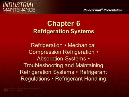 PowerPoint ® Presentation Chapter 6 Refrigeration Systems Refrigeration Mechanical Compression Refrigeration Absorption Systems Troubleshooting and Maintaining.