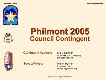 Capitol Area CouncilBoy Scouts of America Philmont 2005 Philmont 2005 Council Contingent Contingent Advisor: Sid Covington 380-9083, 925-1231 (cell)