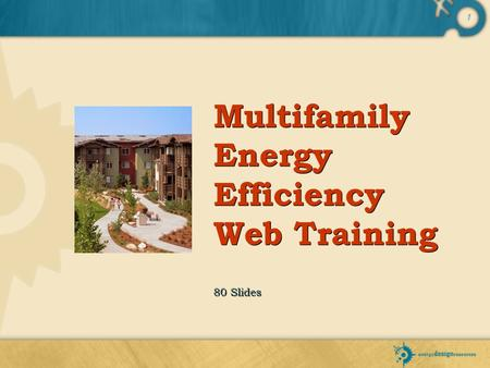 1 Multifamily Energy Efficiency Web Training 80 Slides.
