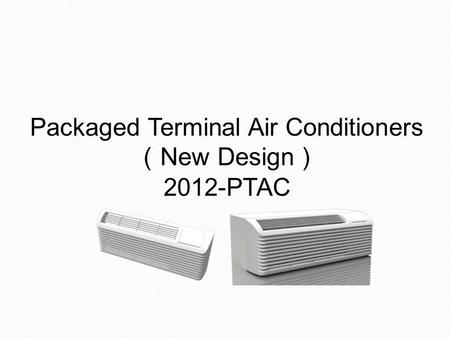 Packaged Terminal Air Conditioners New Design 2012-PTAC.