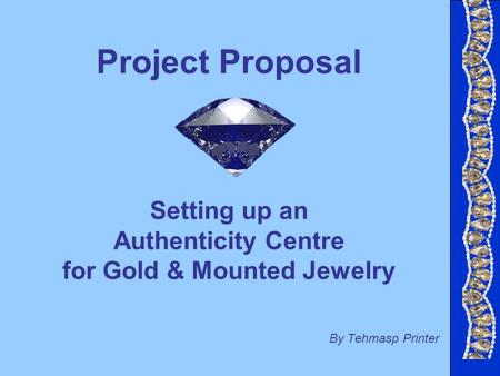 Project Proposal Setting up an Authenticity Centre for Gold & Mounted Jewelry By Tehmasp Printer.