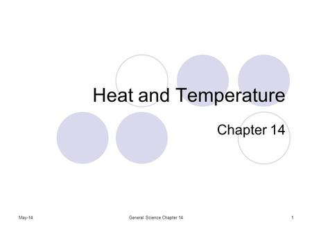 May-14General Science Chapter 141 Heat and Temperature Chapter 14.