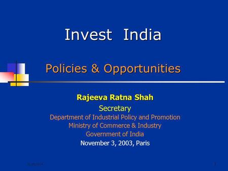 31/05/2014 1 Invest India Policies & Opportunities Rajeeva Ratna Shah Secretary Department of Industrial Policy and Promotion Ministry of Commerce & Industry.