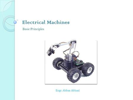 Engr. Abbas Abbasi Electrical Machines Basic Principles.