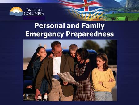 . Personal and Family Emergency Preparedness. Why do we need to prepare? Provincial Emergency Program.
