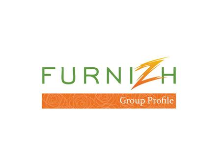 Table of Contents 1.Furnizh Group & Core competence. 2.Mission I Vision I Quality Statements 3.Furnizh Divisions & Specializations. 4.How Furnizh is Value.