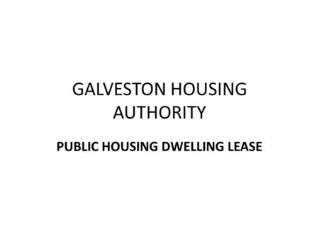 GALVESTON HOUSING AUTHORITY PUBLIC HOUSING DWELLING LEASE.
